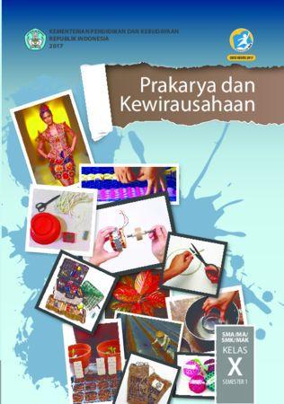 Buku Siswa Prakarya dan Kewirausahaan Semester 1 Kelas 10 Revisi 2017