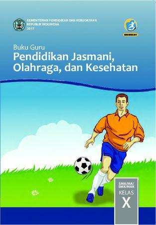Buku Guru Pendidikan Jasmani, Olahraga dan Kesehatan Kelas 10 Revisi 2017