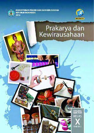 Buku Siswa Prakarya dan Kewirausahaan Semester 1 Kelas 10 Revisi 2016