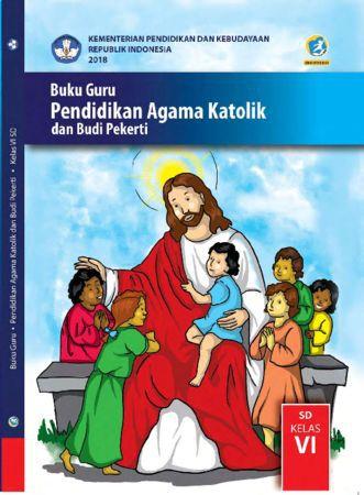 Buku Guru Pendidikan Agama Katolik dan  Budi Pekerti Kelas 6 Revisi 2018