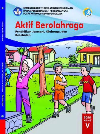 Buku Siswa Aktif Berolahraga Pendidikan Jasmani, Olahraga, dan Kesehatan Kelas 5 Revisi 2019