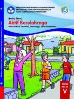 Buku Guru Aktif Berolahraga Pendidikan Jasmani, Olahraga, dan Kesehatan Kelas 5 Revisi 2019